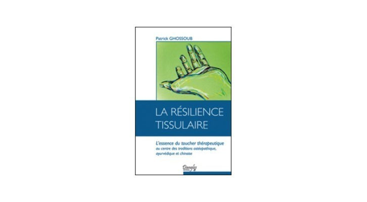 La résilience tissulaire, l'essence du toucher thérapeutique